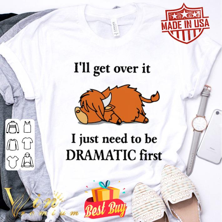 Lazy Coo I'll get over it I just need to be Dramatic first shirt