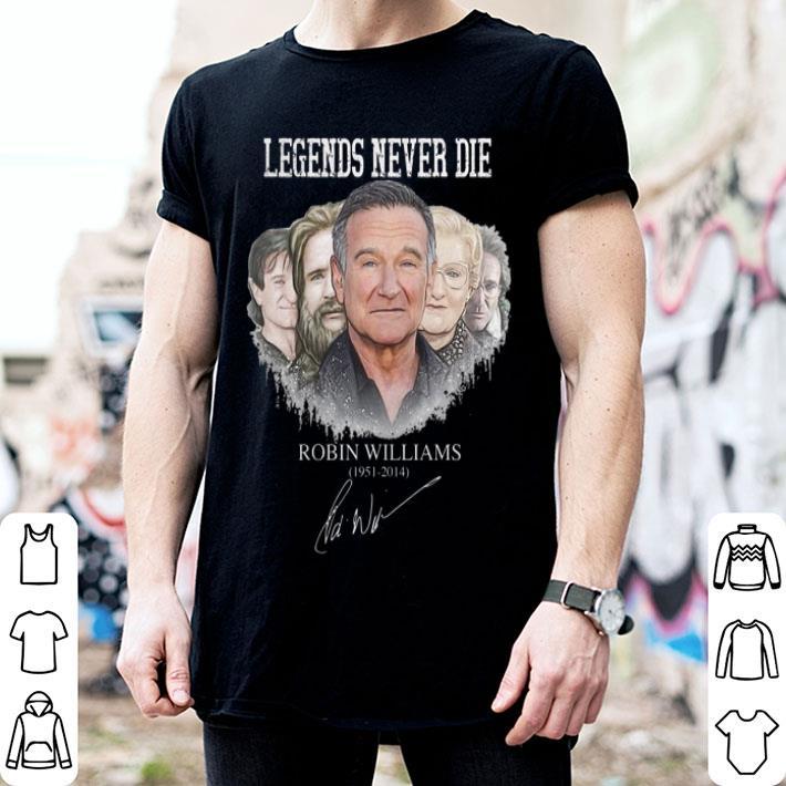 Legends never die Robin Williams 1951 2014 signature shirt