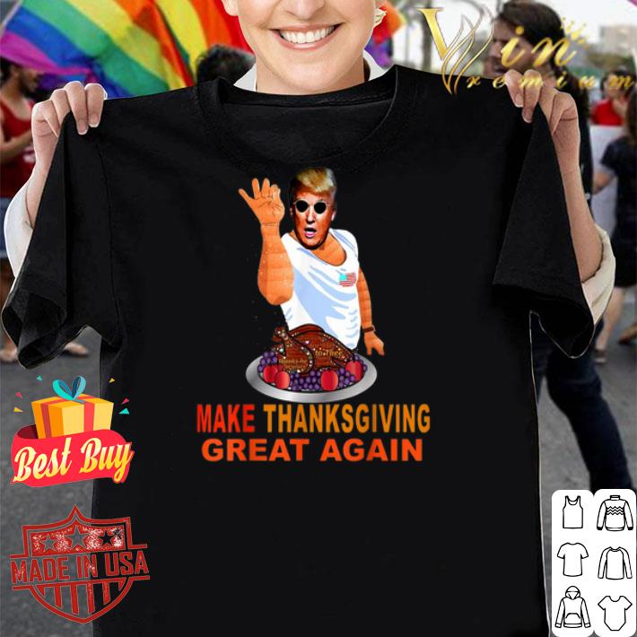 Make Thanksgiving Great Again Trump Mashup Salt Bae Turkey shirt