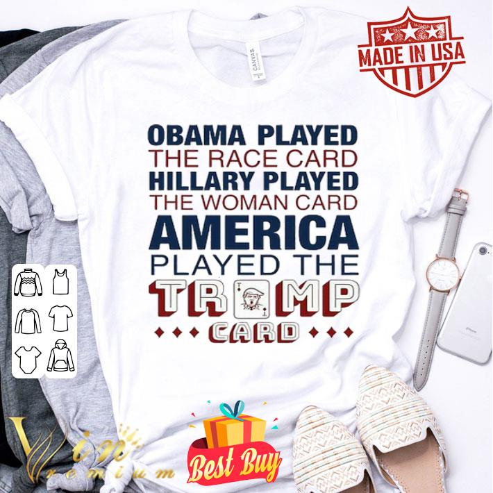 Obama played the race card hillary played the woman card America shirt