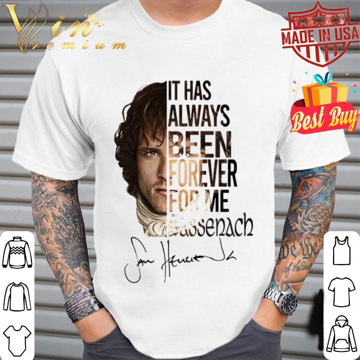 Outlander Jamie Fraser It has always been forever for me Sassenach shirt