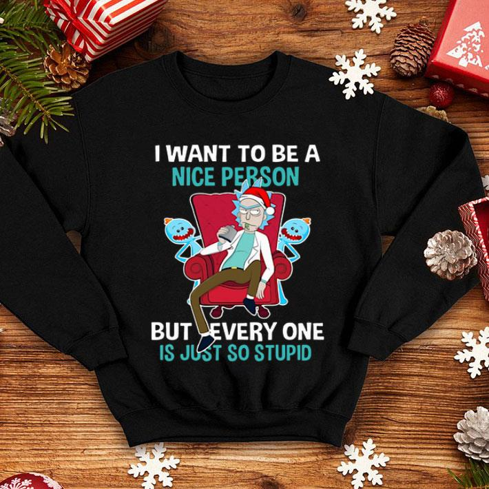 Rick and Morty I want to be a nice person but every one is just so stupid shirt