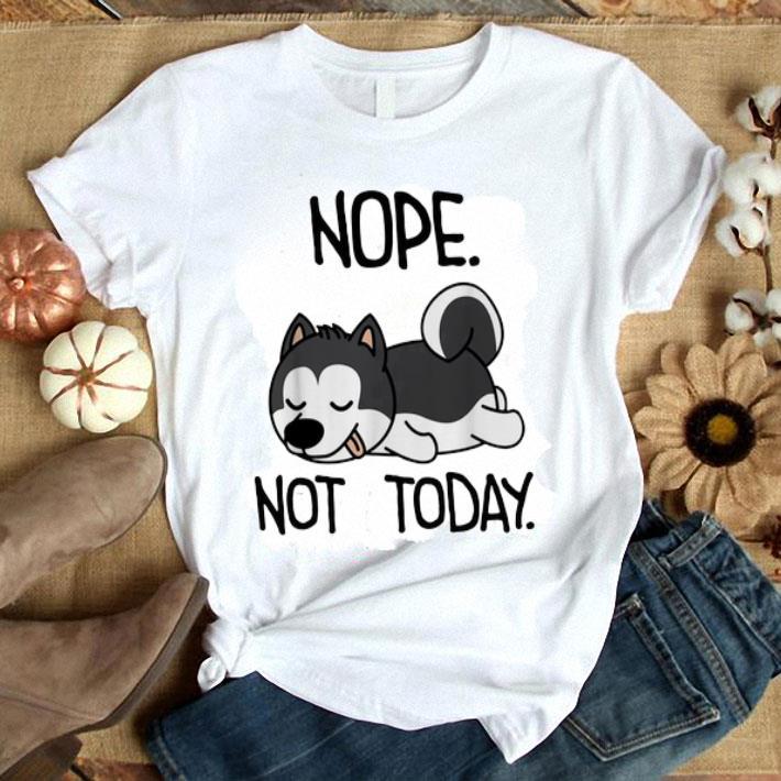 Siberian Husky nope not today shirt