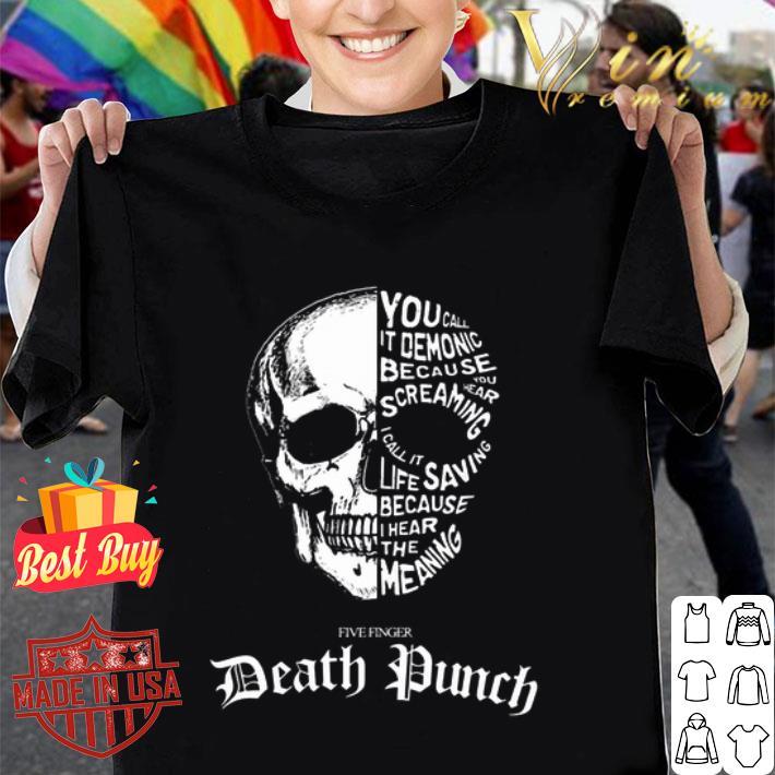 Skull you call it demonic because you hear screaming shirt