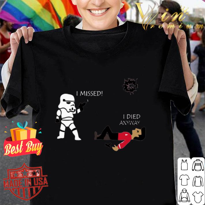 Stormtrooper i missed i died anyway shirt