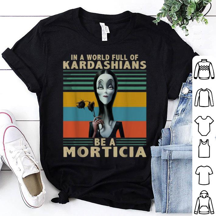 The Addams Family In a World full of Kardashians be a Morticia shirt