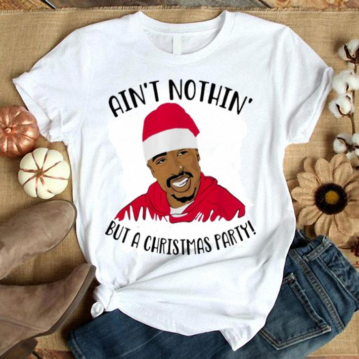 Tupac Ain't nothin but a Christmas party shirt