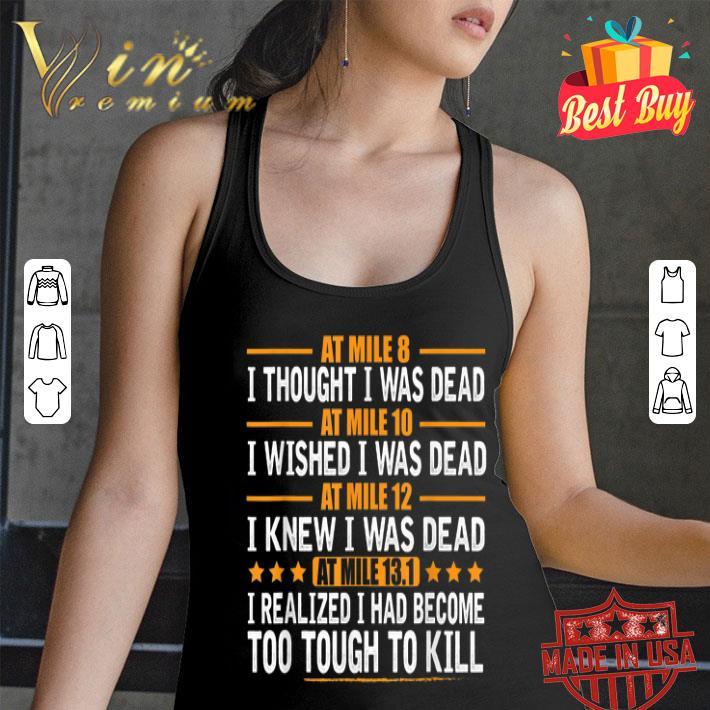 At mile 8 i thought i was dead At mile 10 i wished i was dead shirt
