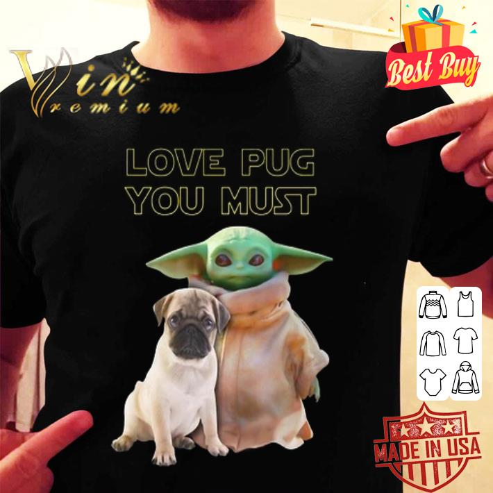 Baby Yoda Love Pug You Must Star Wars shirt