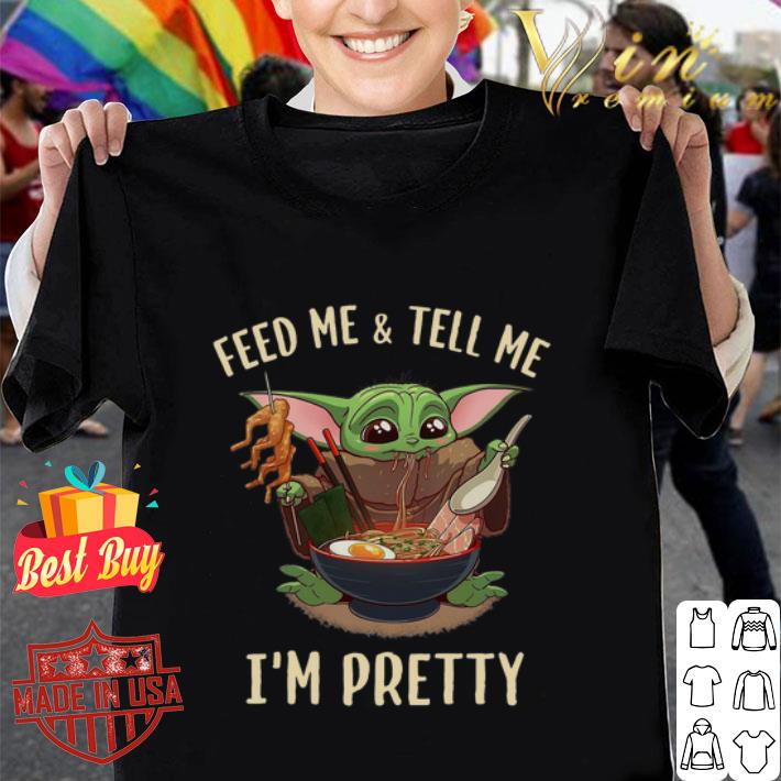 Baby Yoda feed me and tell me I'm pretty shirt