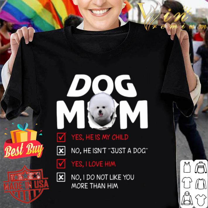 Bichon dog mom yes he is my child no he isn't just a dog love shirt