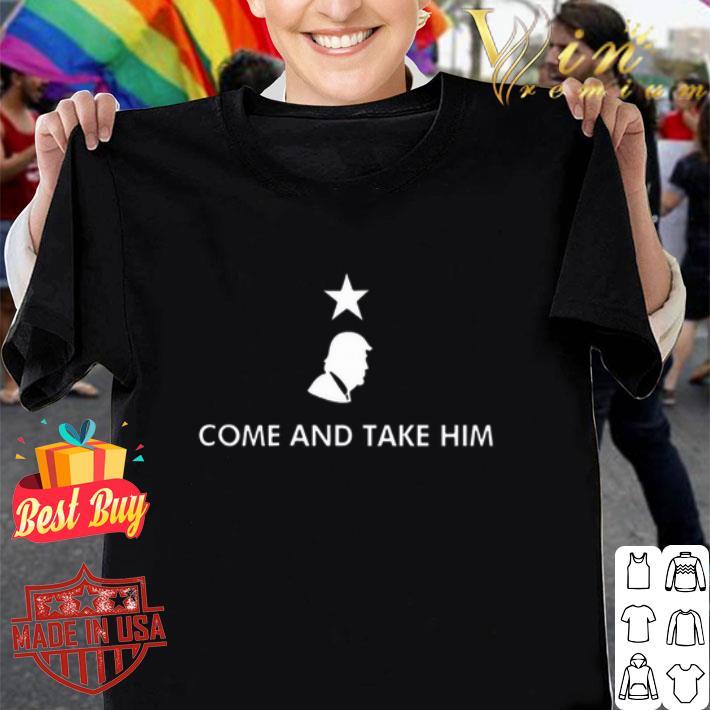 Donald Trump come and take him shirt