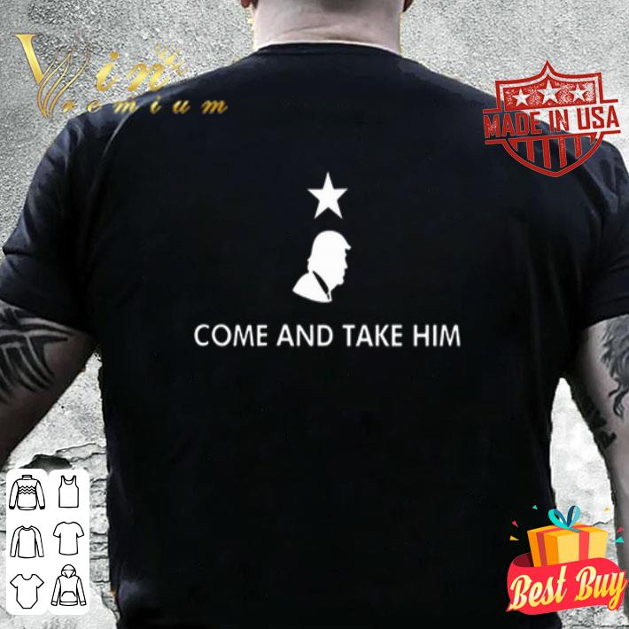 Donald Trump come and take him shirt