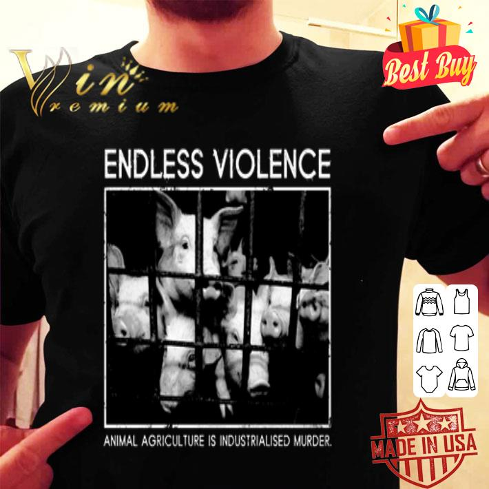Endless violence animal agriculture is industrialised murder shirt