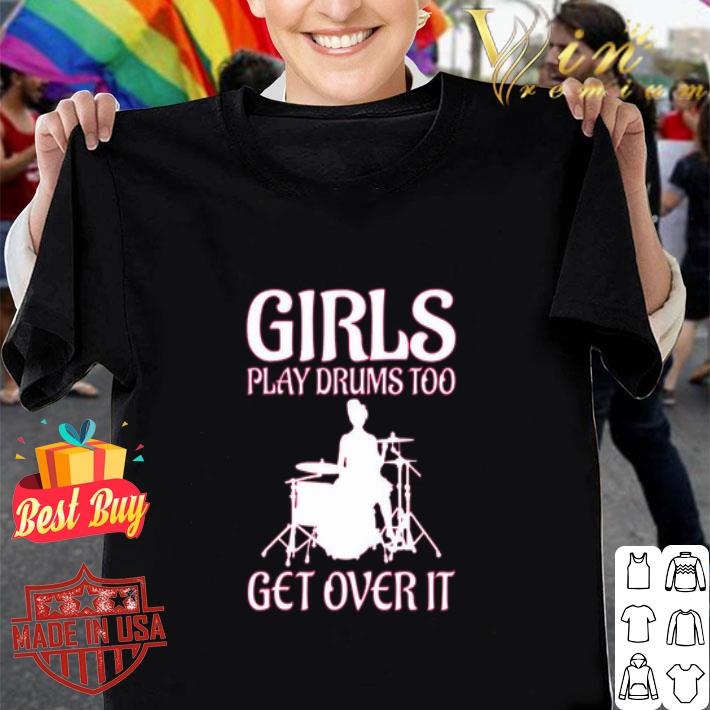 Female drummers girls play drums too get over it shirt
