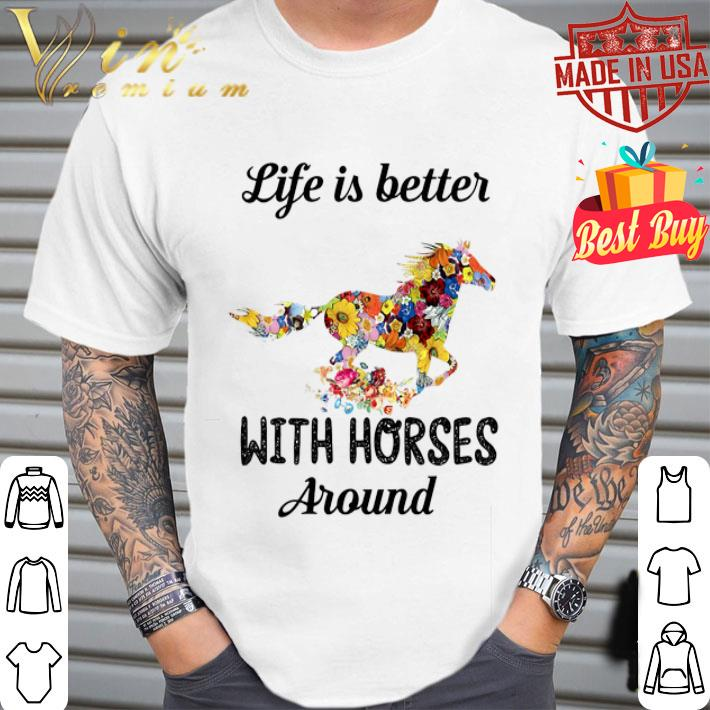 Flower life is better with horses around shirt