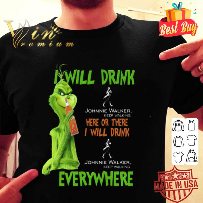 Grinch i will drink Johnnie Walker Keep Walking here or there shirt