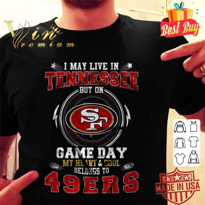 I may live in Tennessee but on San Francisco 49ers heart soul shirt