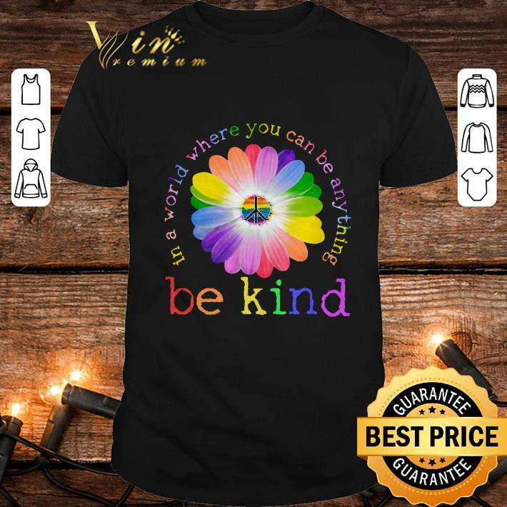 LGBT flower in world where you can be anything be kind shirt