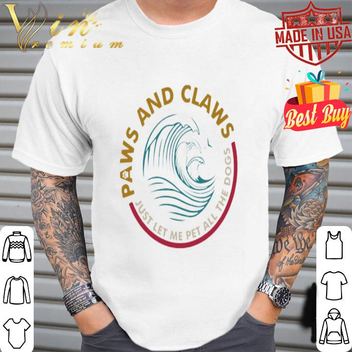 Paws And Claws Just Let Me Pet All The Dogs Hard Seltzer shirt
