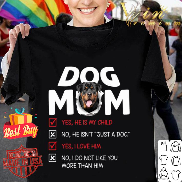 Rottweiler dog mom yes he is my child no he isn't just a dog shirt