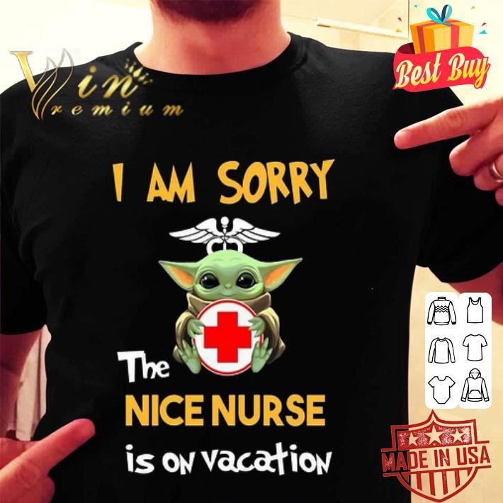 Baby Yoda i am sorry the nice nurse is on vacation Star Wars shirt