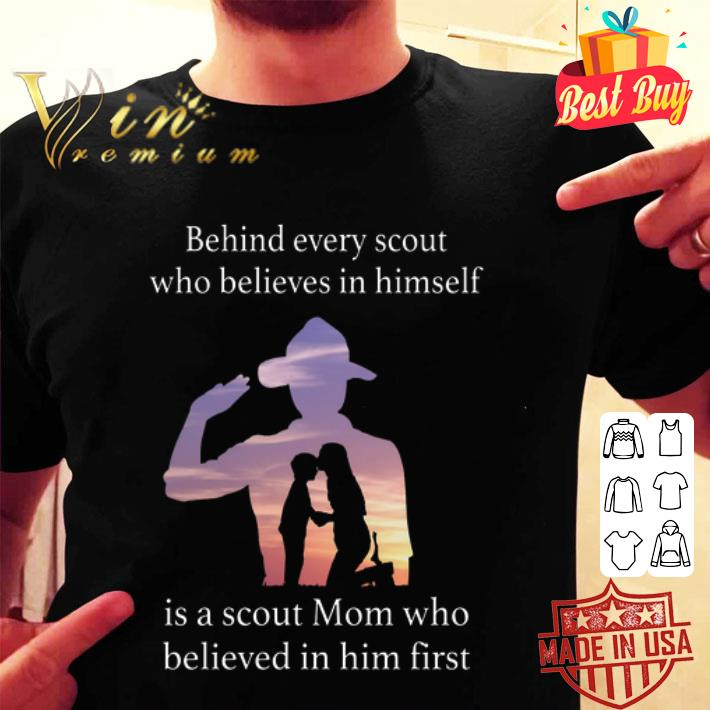 Behind every scout who believes in himself is a scout mom shirt