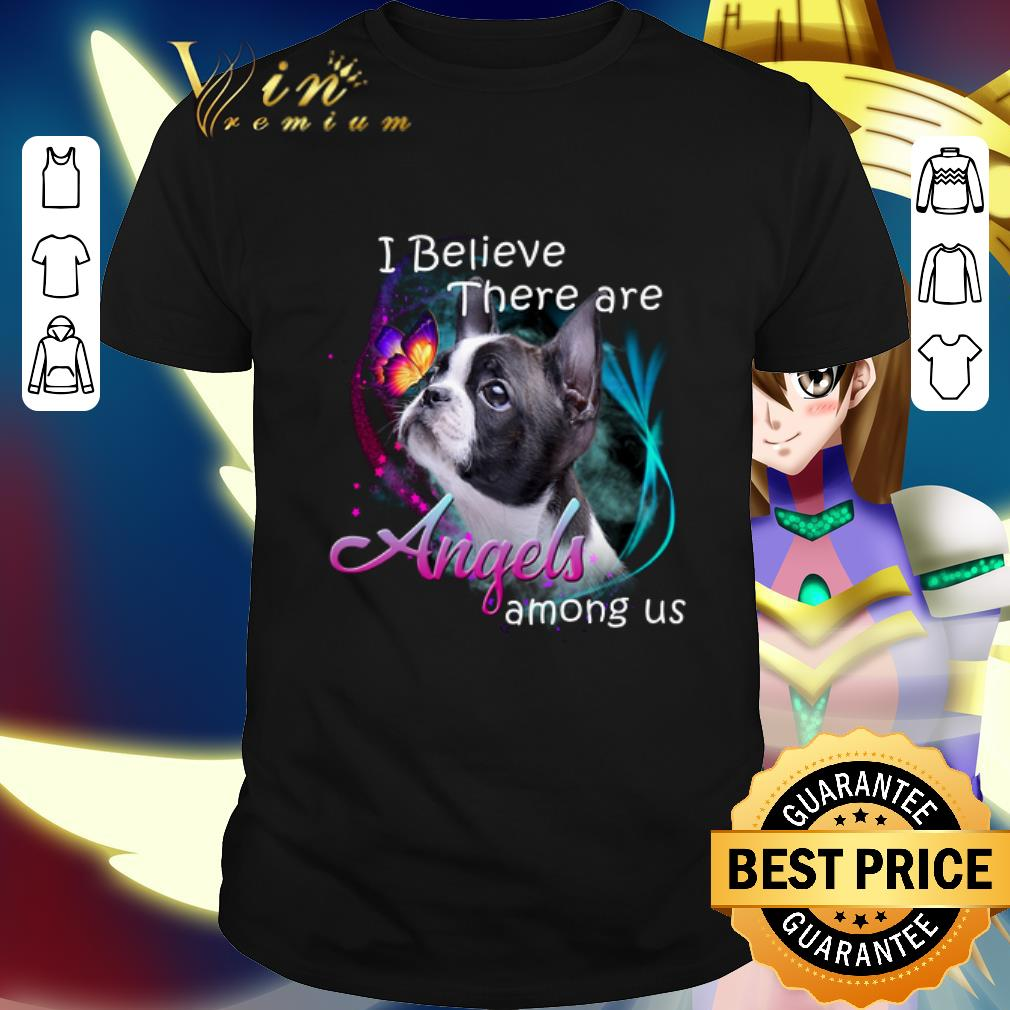Boston Terrier I Believe There Are Angels Among Us shirt