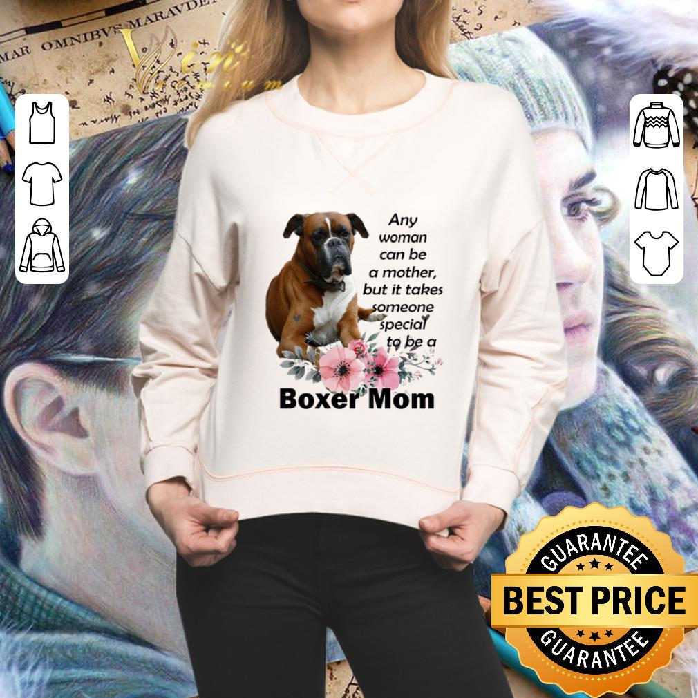 Boxer mom any woman can be a mother but it takes someone special shirt
