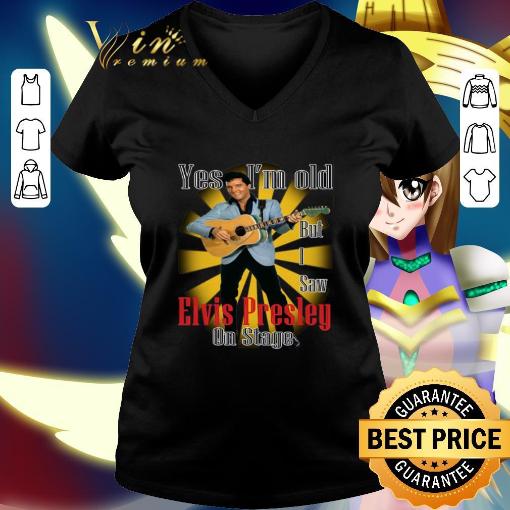 Elvis Presley Yes I'm Old But I Saw On Stage shirt