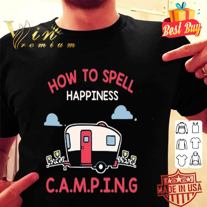 How to spell happiness C.A.M.P.I.N.G shirt