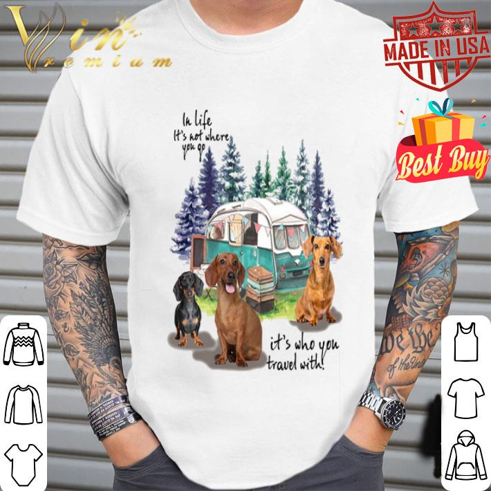 In life it's not where you go it's who you travel with dachshund shirt