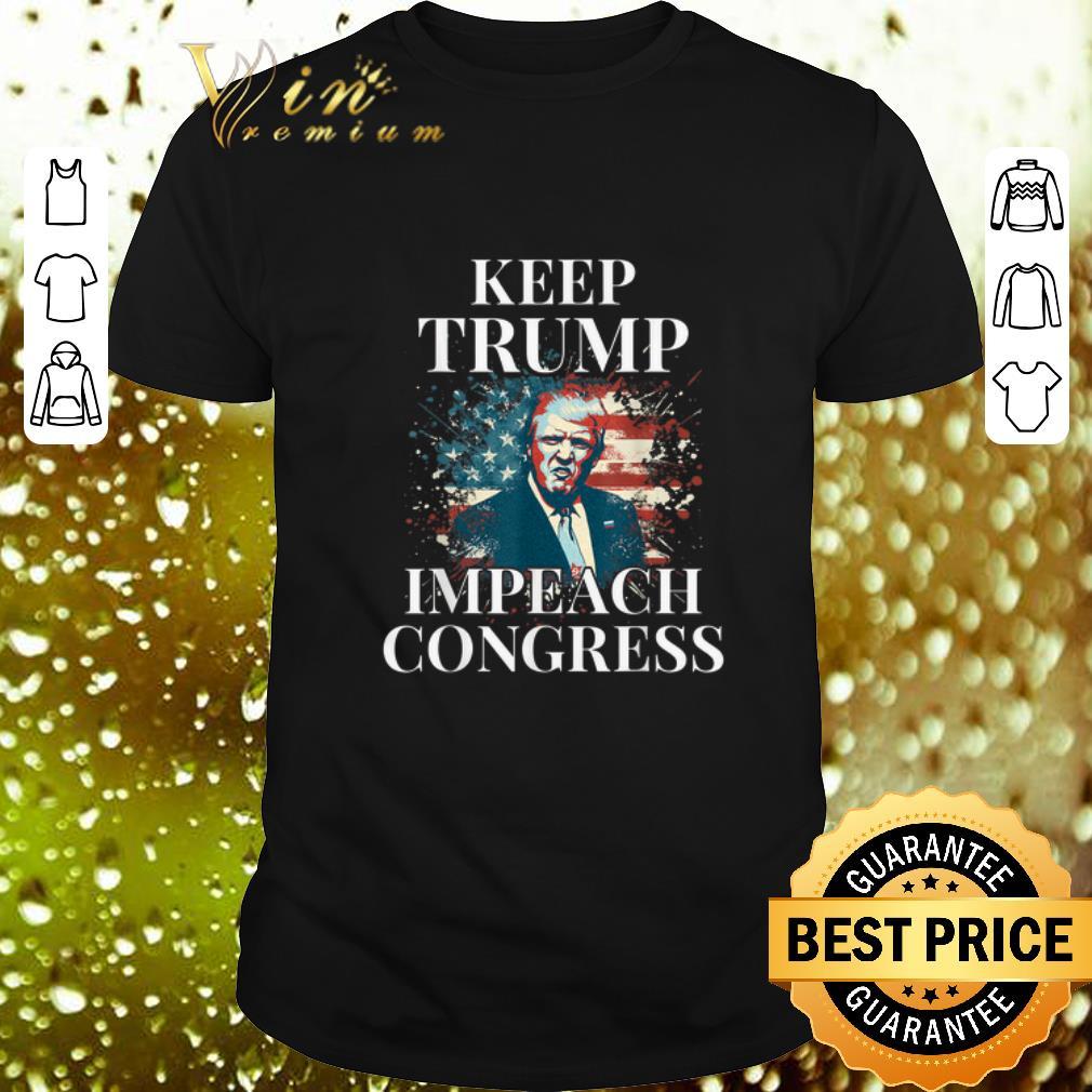 Keep Trump Impeach Congress Trump Supporters shirt