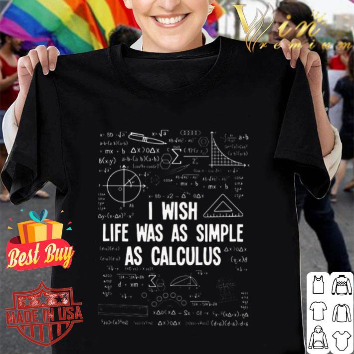 Math teacher i wish life was as simple as calculus shirt