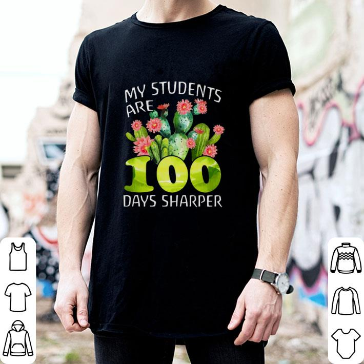 My students are 100 days sharper cactus shirt