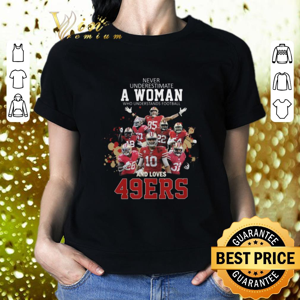 Never underestimate a woman who and loves San Francisco 49ers shirt