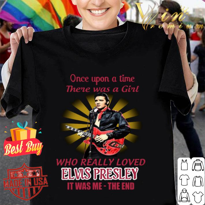 Once upon a time there was a girl who really loved Elvis Presley shirt