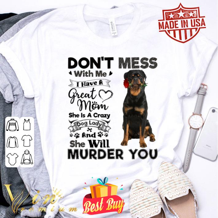 Rottweiler don't mess with me i have a great mom a crazy dog shirt