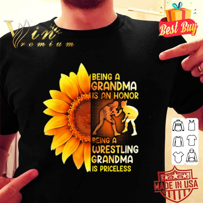 Sunflower being a grandma is a honor wrestling grandma priceless shirt