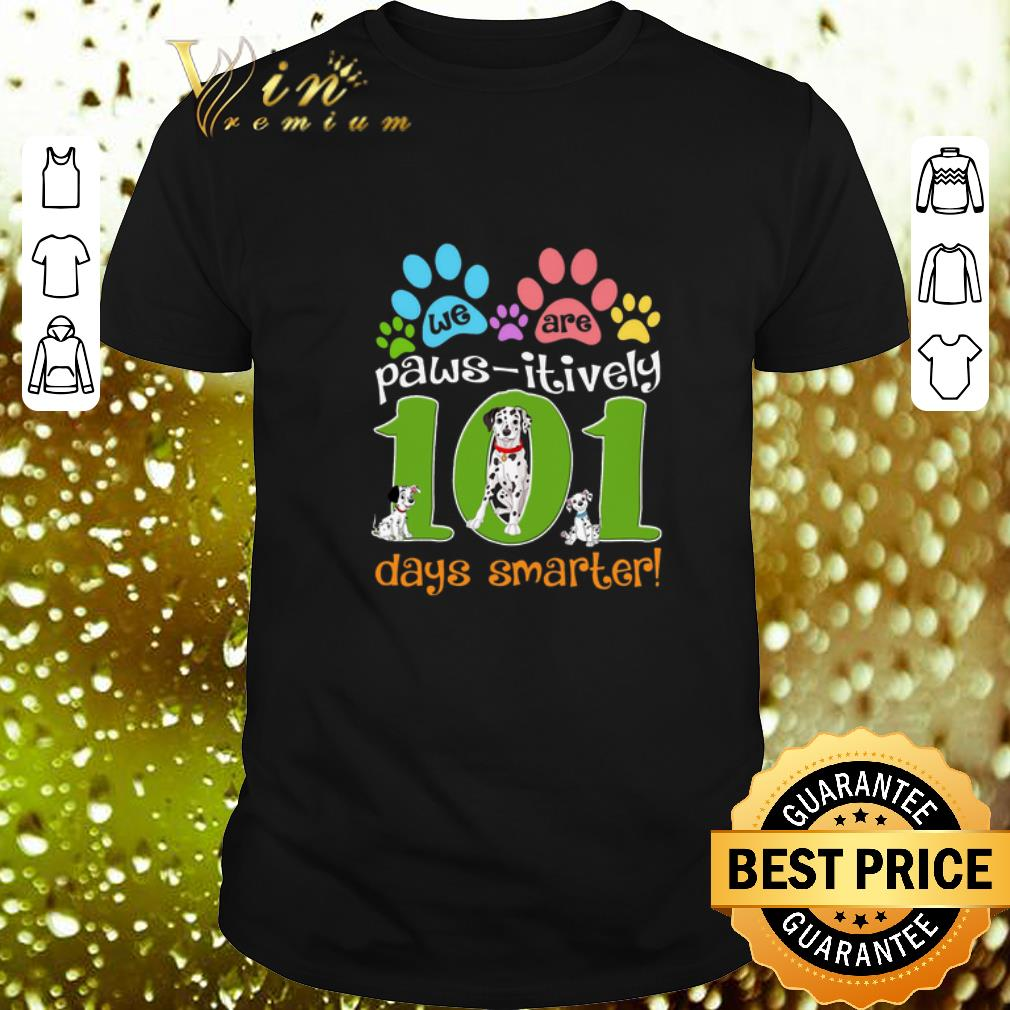 We are paws-itively 101 days smarter shirt