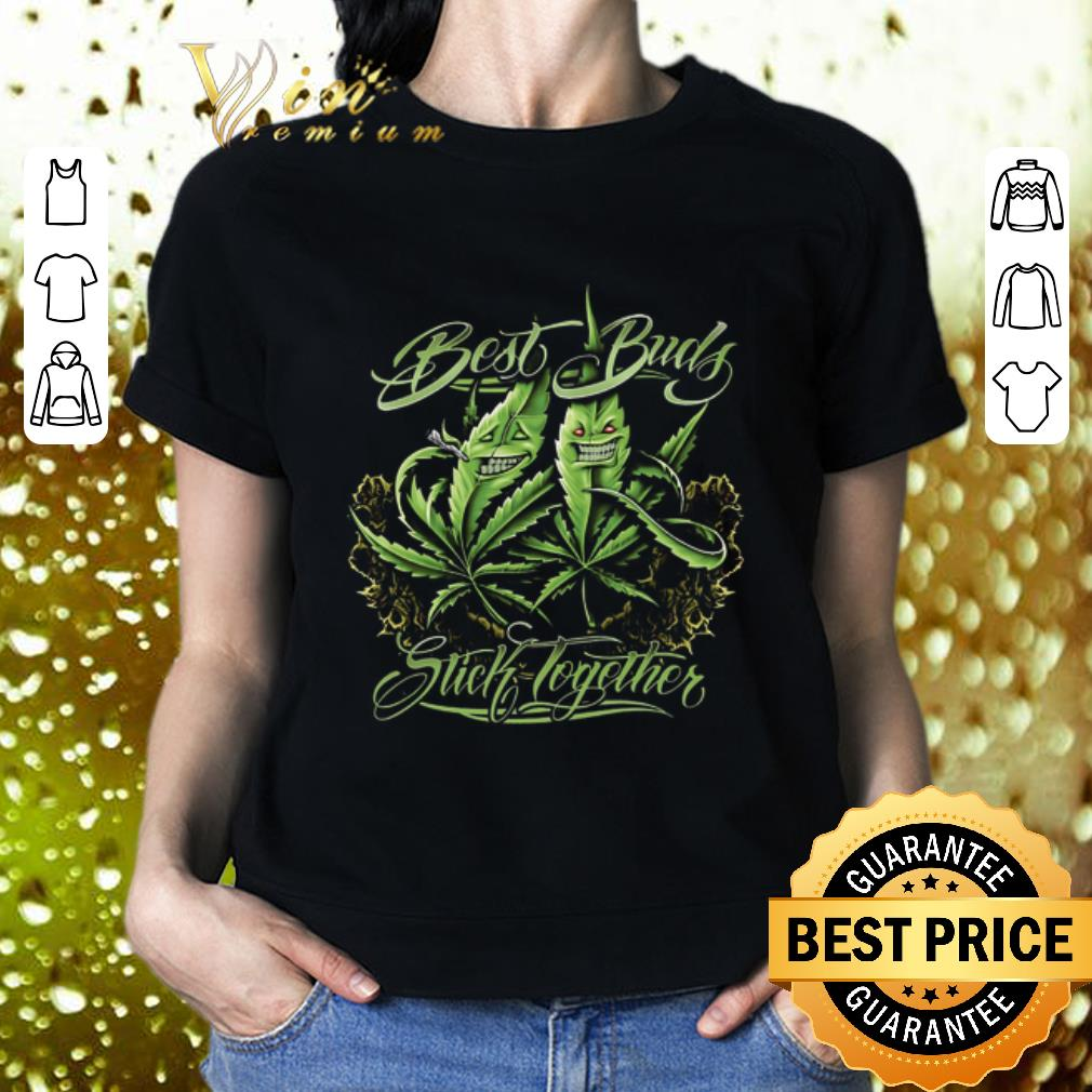 Weed Cannabis Best Buds Stick Together shirt