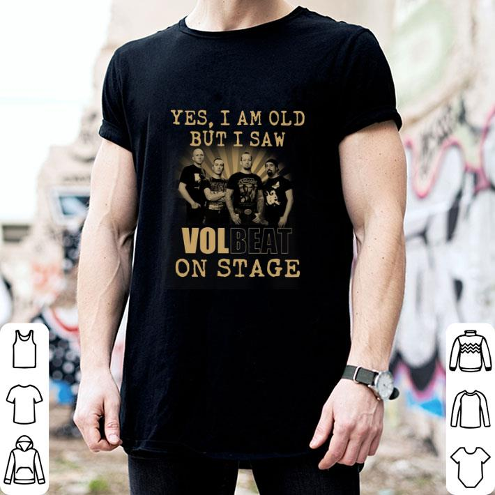 Yes i am old but i saw Volbeat Rock band on stage shirt