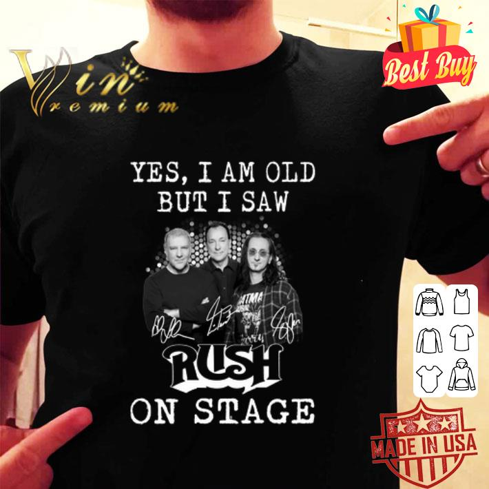 Yes i am old but i saw signatures Rush on stage shirt