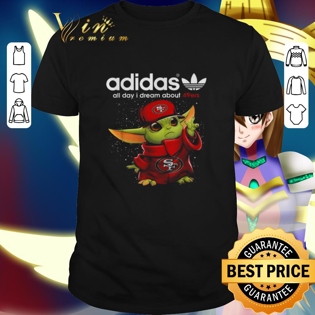 adidas all day i dream about San Francisco 49ers Baby Yoda shirt