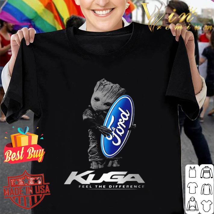 Baby Groot hug Ford logo Kuga feel the difference shirt