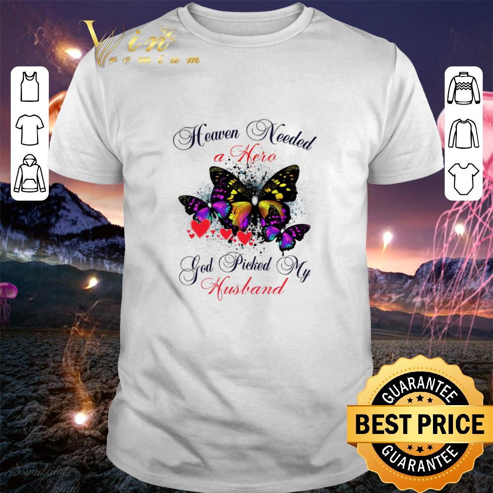 Butterfly heaven needed a hero god picked my husband shirt