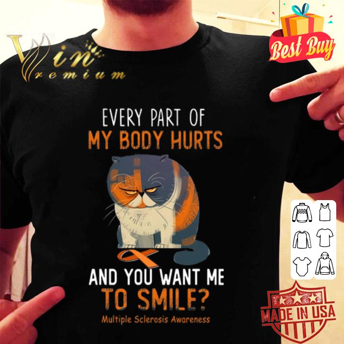 Cat every part of my body hurts Multiple Sclerosis Awareness shirt