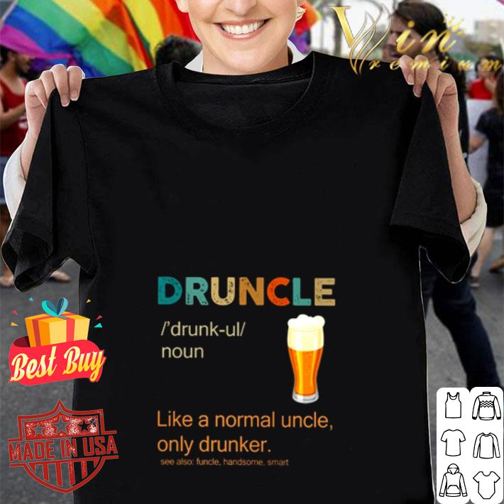 Druncle definition meaning like a normal uncle only drunker shirt