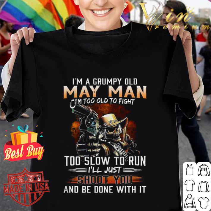 I'm a grumpy old may man i'm too old to fight too slow to run shirt