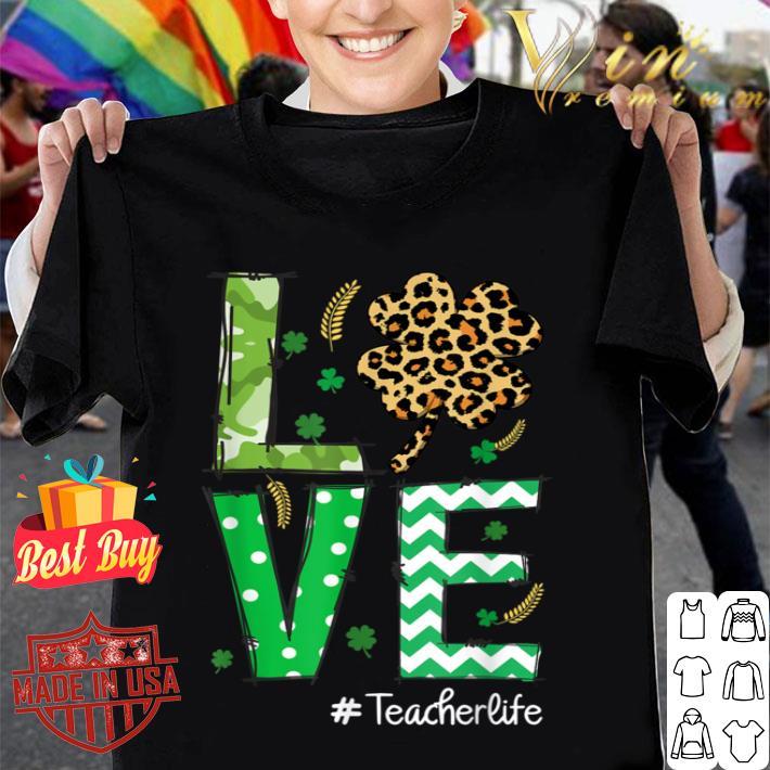 Love Teacher Life Shamrock St Patrick's Day #Teacherlife T-shirt
